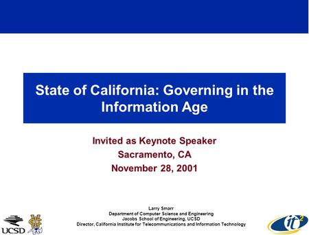 State of California: Governing in the Information Age Invited as Keynote Speaker Sacramento, CA November 28, 2001 Larry Smarr Department of Computer Science.