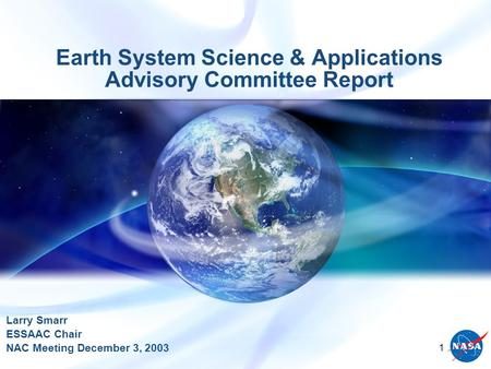 1 Earth System Science & Applications Advisory Committee Report Larry Smarr ESSAAC Chair NAC Meeting December 3, 2003.