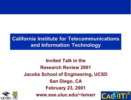California Institute for Telecommunications and Information Technology Invited Talk in the Research Review 2001 Jacobs School of Engineering, UCSD San.