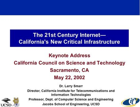 The 21st Century Internet California's New Critical Infrastructure Keynote Address California Council on Science and Technology Sacramento, CA May 22,