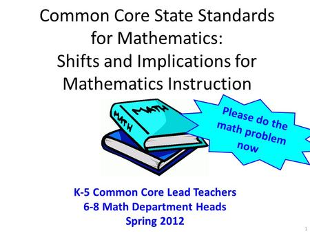 Common Core State Standards for Mathematics: Shifts and Implications for Math Instruction Common Core State Standards for Mathematics: Shifts and Implications.