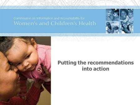 Putting the recommendations into action. 2 Promises made in context Global Strategy for Women's and Children's Health More than 200 commitments from a.