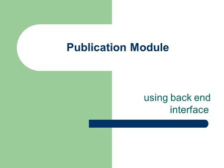 Publication Module using back end interface. Institution Data Entry Add Documents. Edit/Delete Documents that are added but not yet sent to Institution.