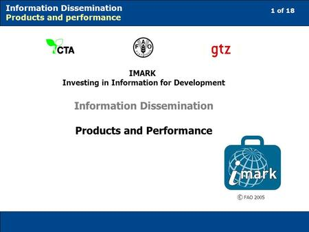 1 of 18 Information Dissemination Products and performance IMARK Investing in Information for Development Information Dissemination Products and Performance.