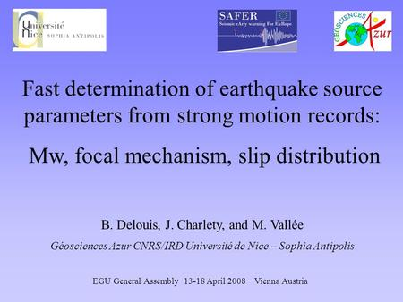 Fast determination of earthquake source parameters from strong motion records: Mw, focal mechanism, slip distribution B. Delouis, J. Charlety, and M. Vallée.