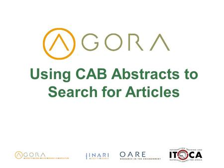Using CAB Abstracts to Search for Articles. Objectives Learn what CAB Abstracts is Know the main features of CAB Abstracts Learn how to conduct searches.