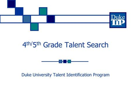 4 th/ 5 th Grade Talent Search Duke University Talent Identification Program.