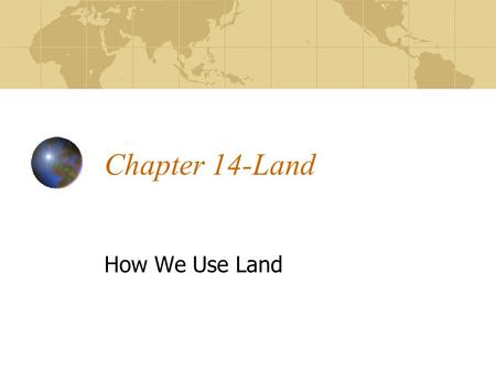 Chapter 14-Land How We Use Land.