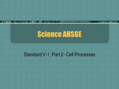 Standard V-1, Part 2- Cell Processes