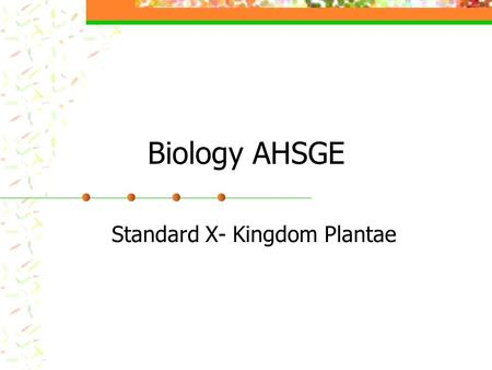 Biology AHSGE Standard X- Kingdom Plantae. Eligible Content CONTENT STANDARD 10. Distinguish between monocots and dicots, angiosperms and gymnosperms,