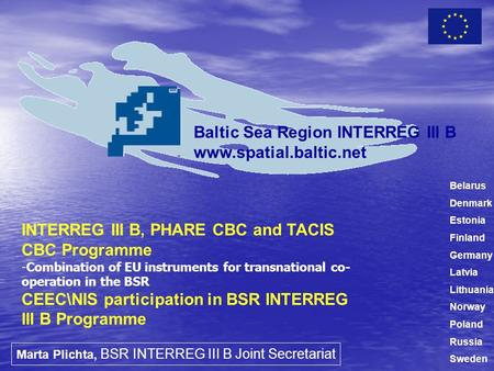 INTERREG III B, PHARE CBC and TACIS CBC Programme -Combination of EU instruments for transnational co- operation in the BSR CEEC\NIS participation in BSR.