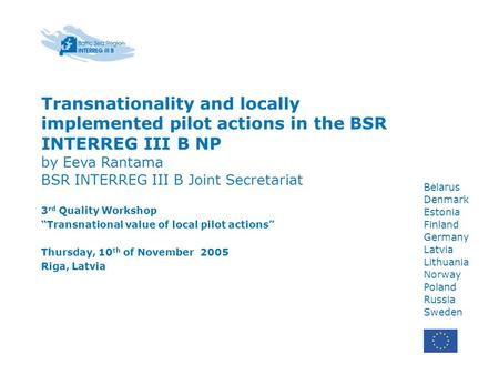 Belarus Denmark Estonia Finland Germany Latvia Lithuania Norway Poland Russia Sweden Transnationality and locally implemented pilot actions in the BSR.