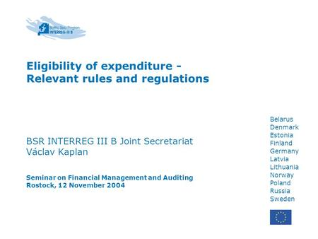 Belarus Denmark Estonia Finland Germany Latvia Lithuania Norway Poland Russia Sweden Eligibility of expenditure - Relevant rules and regulations BSR INTERREG.