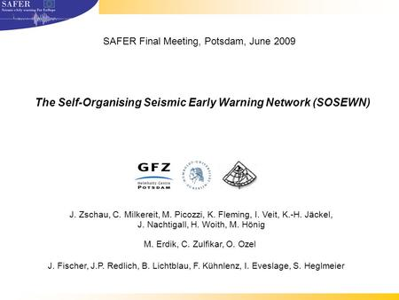 The Self-Organising Seismic Early Warning Network (SOSEWN) J. Zschau, C. Milkereit, M. Picozzi, K. Fleming, I. Veit, K.-H. Jäckel, J. Nachtigall, H. Woith,