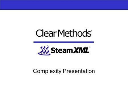 Complexity Presentation. 2 Agenda The Challenges of XML and Web Services Water and Steam XML Water Applications Customers Product Direction Summary Benefits.