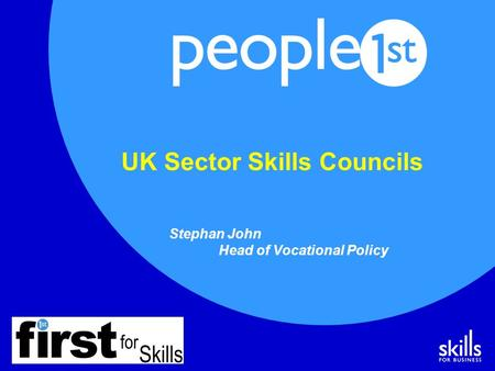 UK Sector Skills Councils Stephan John Head of Vocational Policy.
