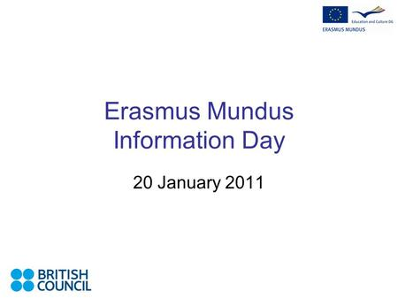 Erasmus Mundus Information Day 20 January 2011. Erasmus Mundus Information Day 20 January 2011 2 ERASMUS MUNDUS PREPARING YOUR APPLICATION.