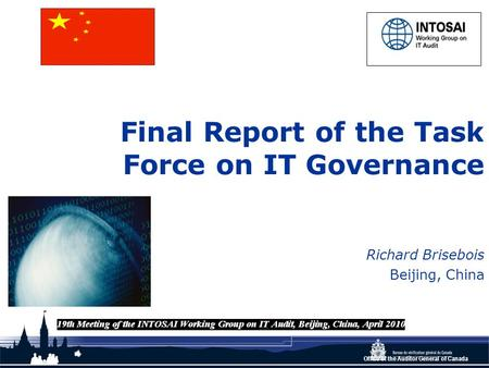 Office of the Auditor General of Canada Final Report of the Task Force on IT Governance Richard Brisebois Beijing, China.