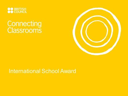 International School Award. Background to International School Award in the UK Started in 1999 Covers 3 – 18 age range 10,000 schools involved 4,000 fully.