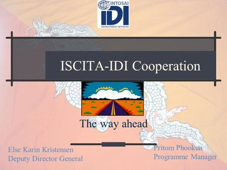 ISCITA-IDI Cooperation The way ahead Else Karin Kristensen Deputy Director General Pritom Phookun Programme Manager.