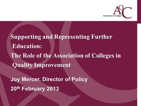 Title of the slide Second line of the slide Supporting and Representing Further Education: The Role of the Association of Colleges in Quality Improvement.