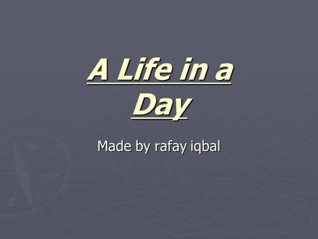 A Life in a Day Made by rafay iqbal.