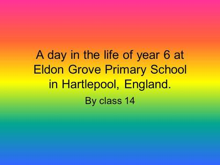 A day in the life of year 6 at Eldon Grove Primary School in Hartlepool, England. By class 14.