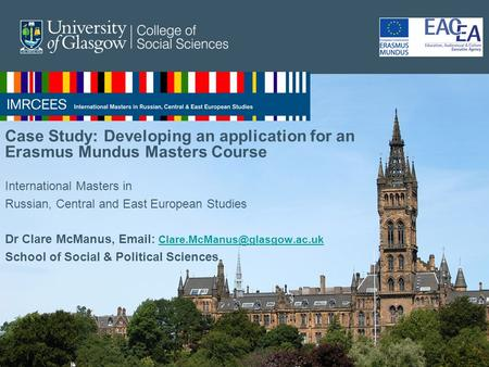 Case Study: Developing an application for an Erasmus Mundus Masters Course International Masters in Russian, Central and East European Studies Dr Clare.