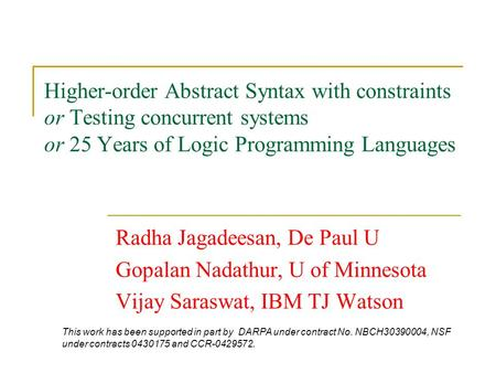 Higher-order Abstract Syntax with constraints or Testing concurrent systems or 25 Years of Logic Programming Languages Radha Jagadeesan, De Paul U Gopalan.