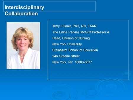 Terry Fulmer, PhD, RN, FAAN The Erline Perkins McGriff Professor & Head, Division of Nursing New York University Steinhardt School of Education 246 Greene.