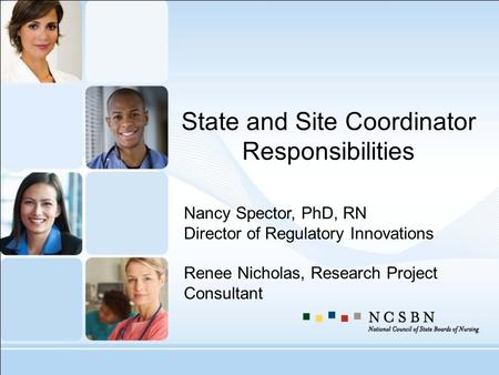 State and Site Coordinator Responsibilities Nancy Spector, PhD, RN Director of Regulatory Innovations Renee Nicholas, Research Project Consultant.