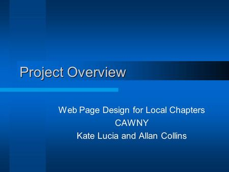 Project Overview Web Page Design for Local Chapters CAWNY Kate Lucia and Allan Collins.