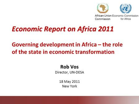 African Union Commission Economic Report on Africa 2011 Economic Report on Africa 2011 Governing development in Africa – the role of the state in economic.