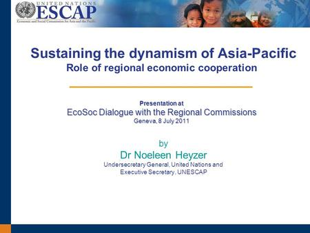 Presentation at EcoSoc Dialogue with the Regional Commissions Geneva, 8 July 2011 Sustaining the dynamism of Asia-Pacific Role of regional economic cooperation.