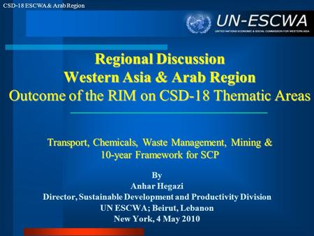 CSD-18 ESCWA & Arab Region Regional Discussion Western Asia & Arab Region Outcome of the RIM on CSD-18 Thematic Areas Transport, Chemicals, Waste Management,