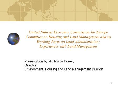 1 United Nations Economic Commission for Europe Committee on Housing and Land Management and its Working Party on Land Administration: Experiences with.