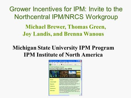Michael Brewer, Thomas Green, Joy Landis, and Brenna Wanous Michigan State University IPM Program IPM Institute of North America Grower Incentives for.