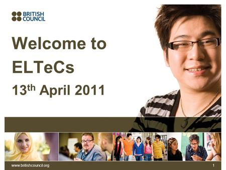 Www.britishcouncil.org1 Welcome to ELTeCs 13 th April 2011.