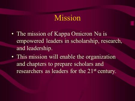 Mission The mission of Kappa Omicron Nu is empowered leaders in scholarship, research, and leadership. This mission will enable the organization and chapters.