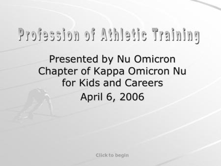 Presented by Nu Omicron Chapter of Kappa Omicron Nu for Kids and Careers April 6, 2006 Click to begin.