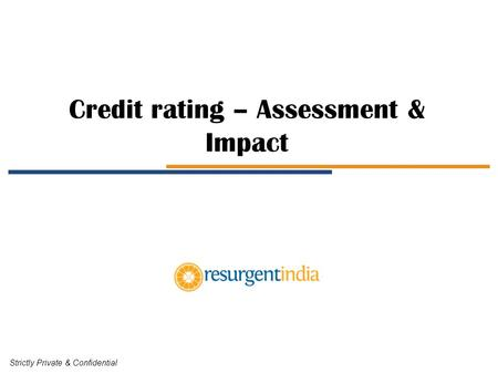 Credit rating – Assessment & Impact Strictly Private & Confidential.
