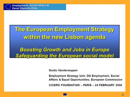 Commission européenne 1 -1- The European Employment Strategy within the new Lisbon agenda Boosting Growth and Jobs in Europe Safeguarding the European.