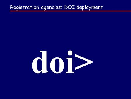 Registration agencies: DOI deployment doi>. POLICIES Any form of identifier NUMBERING DESCRIPTION framework: DOI can describe any form of intellectual.