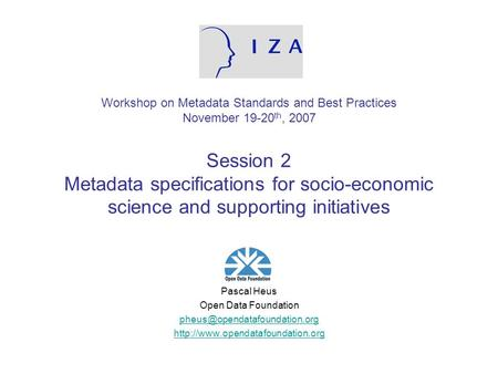 Workshop on Metadata Standards and Best Practices November 19-20 th, 2007 Session 2 Metadata specifications for socio-economic science and supporting initiatives.