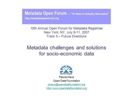 10th Annual Open Forum for Metadata Registries New York, NY, July 9-11, 2007 Track 3 – Future Directions Metadata challenges and solutions for socio-economic.