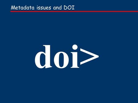 Metadata issues and DOI doi>. overview of presentation... Background Three conclusions The metadata landscape: which schemes matter most to DOI? DOI metadata.