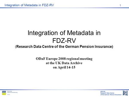 FDZ-RV Research Data Centre of the German Pension Insurance Integration of Metadata in FDZ-RV 1 Integration of Metadata in FDZ-RV (Research Data Centre.