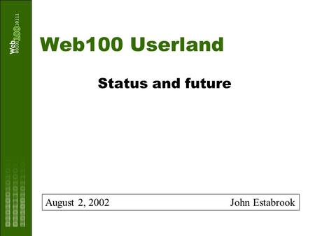 Web100 Userland Status and future August 2, 2002 John Estabrook.