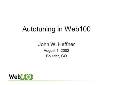 Autotuning in Web100 John W. Heffner August 1, 2002 Boulder, CO.
