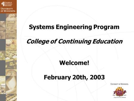Systems Engineering Program College of Continuing Education Welcome! February 20th, 2003.